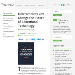 How Teachers Can Change the Future of Educational Technology - InformED