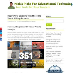 Inspire Your Students with These 351 Visual Writing Prompts - Nick's Picks For Educational Technology