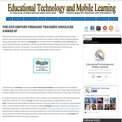 Educational Technology and Mobile Learning: The 21st century pedagogy teachers should be aware of