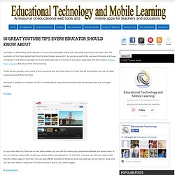 Educational Technology and Mobile Learning: 10 Great YouTube Tips Every Educator should Know about