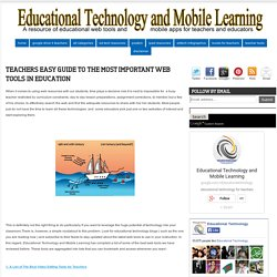 Educational Technology and Mobile Learning: Teachers Easy Guide to The Most Important Web Tools in Education
