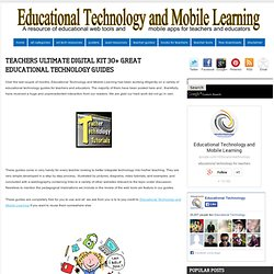 Educational Technology and Mobile Learning: Teachers Ultimate Digital Kit 30+ Great Educational Technology Guides