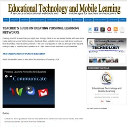 Educational Technology and Mobile Learning: Teacher 's Guide on Creating Personal Learning Networks