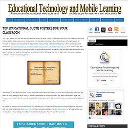 Educational Technology and Mobile Learning: Top Educational Quote Posters for your Classroom