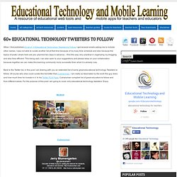 Educational Technology and Mobile Learning: 60+ Great Educational Technology Tweeters to Follow
