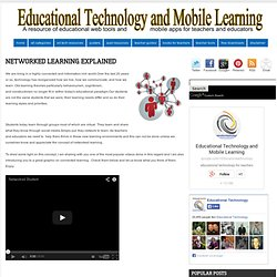Educational Technology and Mobile Learning: Networked Learning Explained
