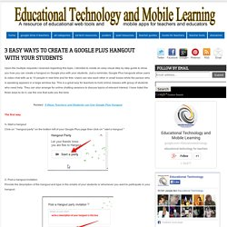 Educational Technology and Mobile Learning: 3 Easy Ways to Create A Google Plus Hangout with Your Students