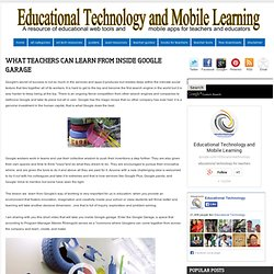 Educational Technology and Mobile Learning: What Teachers Can learn from Inside Google Garage