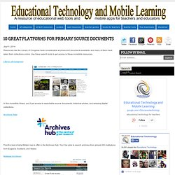 Educational Technology and Mobile Learning: 10 Great Platforms for Primary Source Documents