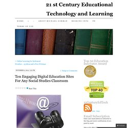 Ten Engaging Digital Education Sites For Any Social Studies Classroom
