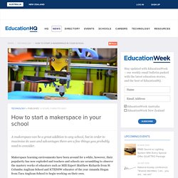 EducationHQ - How to start a makerspace in your school