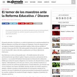 El temor de los maestros ante la Reforma Educativa / Discere - La Jornada Aguascalientes (LJA.mx)