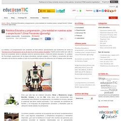 Robótica Educativa y programación ¿Una realidad en nuestras aulas o simple ficción? (Omar Fernández @omarfgj)