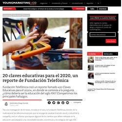 20 claves educativas para el 2020, un reporte de Fundación TelefónicaYoung Marketing