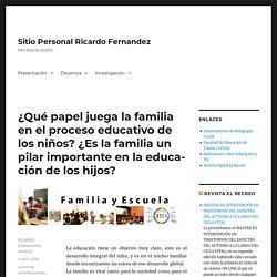 ¿Qué papel juega la familia en el proceso educativo de los niños? ¿Es la familia un pilar importante en la educación de los hijos? – Sitio Personal Ricardo Fernandez