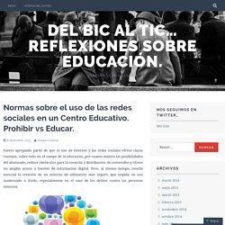 Normas sobre el uso de las redes sociales en un Centro Educativo. Prohibir vs Educar.