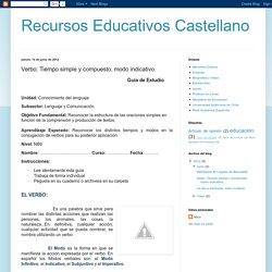 Recursos Educativos Castellano: Verbo: Tiempo simple y compuesto, modo indicativo.