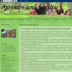 Aprendre amb família: Los agentes educativos en la escolarización en familia