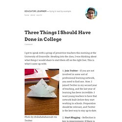 Three Things I Should Have Done in College « Educator