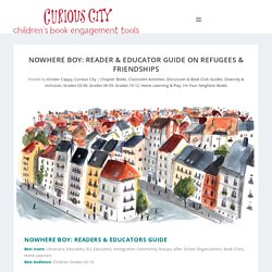 Nowhere Boy: Reader & Educator Guide on Refugees & Friendships