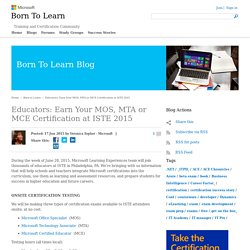 Educators: Earn Your MOS, MTA or MCE Certification at ISTE 2015 - Born to Learn - Site Root - Born to Learn