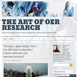 'Through a glass darkly' Part 1: Can OER lead to educators' critical reflection and improved practice?