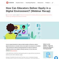 How Can Educators Deliver Equity in a Digital Environment? (Webinar Recap)
