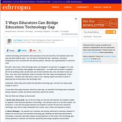 3 Ways Educators Can Bridge Education Technology Gap