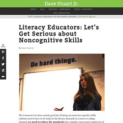 Literacy Educators: Let's Get Serious about Noncognitive Skills - Dave Stuart Jr.