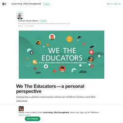 We The Educators — a personal perspective – Learning {Re}imagined – Medium
