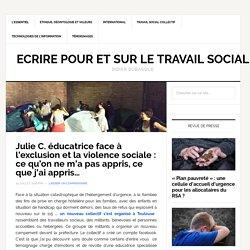 Julie C. éducatrice face à l'exclusion et la violence sociale : ce qu'on ne m'a pas appris, ce que j'ai appris... - Ecrire Pour et sur le Travail Social
