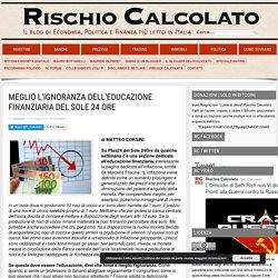 MEGLIO L'IGNORANZA DELL'EDUCAZIONE FINANZIARIA DEL SOLE 24 ORE - Rischio Calcolato