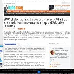 EDUCLEVER lauréat du concours avec « GPS EDU », sa solution innovante et unique d'Adaptive Learning