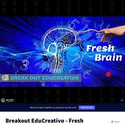Breakout EduCreativo - Fresh Brain by isajaendominguez on Genially