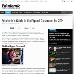 Edudemic's Guide to the Flipped Classroom for 2014