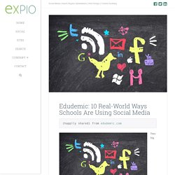 Edudemic: 10 Real-World Ways Schools Are Using Social Media - Expio: Social
