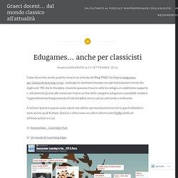 Edugames… anche per classicisti – Graeci docent… dal mondo classico all'attualità