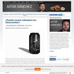 ¿Pueden causar sobrepeso los edulcorantes? - El blog de Aitor Sánchez #NutriciónRTVE