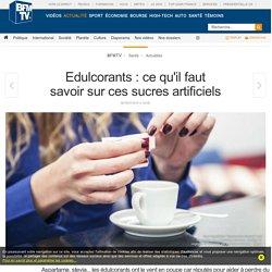 BFMTV 05/07/16 Edulcorants : ce qu'il faut savoir sur ces sucres artificiels
