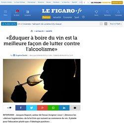 «Éduquer à boire du vin est la meilleure façon de lutter contre l'alcoolisme»