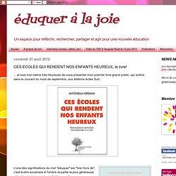 éduquer à la joie: CES ECOLES QUI RENDENT NOS ENFANTS HEUREUX, le livre!
