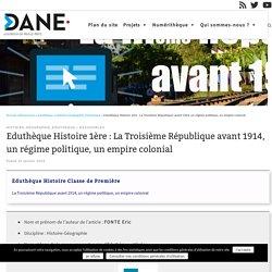Eduthèque Histoire 1ère : La Troisième République avant 1914, un régime politique, un empire colonial