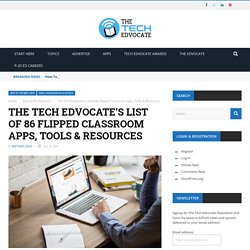 The Tech Edvocate's List of 86 Flipped Classroom Apps, Tools & Resources