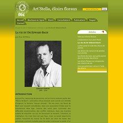 La vie du Dr Edward Bach - Art'Stella, élixirs floraux