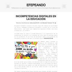 eFePeando: INCOMPETENCIAS DIGITALES EN LA EDUCACIÓN