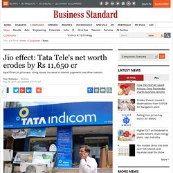 Jio effect: Tata Tele's net worth erodes by Rs 11,650 cr