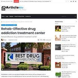 Rehab-Effective drug addiction treatment center - Article Ritz