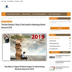 The Most Effective 3 Ways To Get Growth In Advertising Market Research 2019