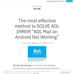 """The most effective method to SOLVE AOL ERROR """"AOL Mail on Android Not Working"""" – AOL Help"""