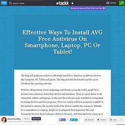Effective Ways To Install AVG Free Antivirus On Smartphone, Laptop, PC Or Tablet!
